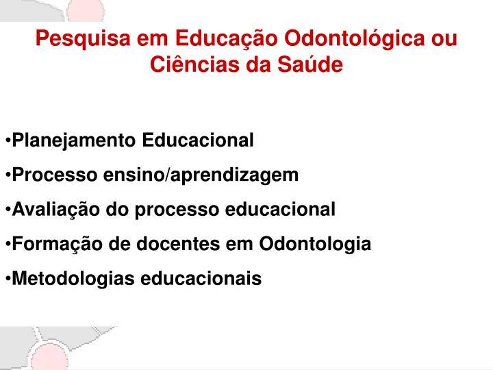 Pesquisa em Educação Odontológica ou Ciências da Saúde