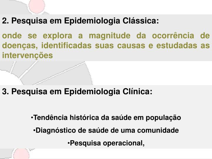2. Pesquisa em Epidemiologia Clássica: