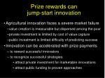 prize rewards can jump start innovation