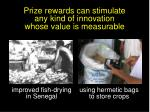 prize rewards can stimulate any kind of innovation whose value is measurable