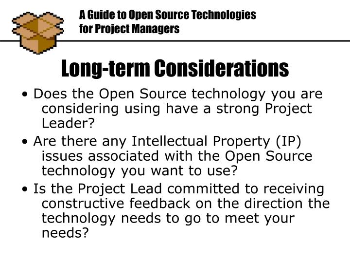 • Does the Open Source technology you are considering using have a strong Project Leader?