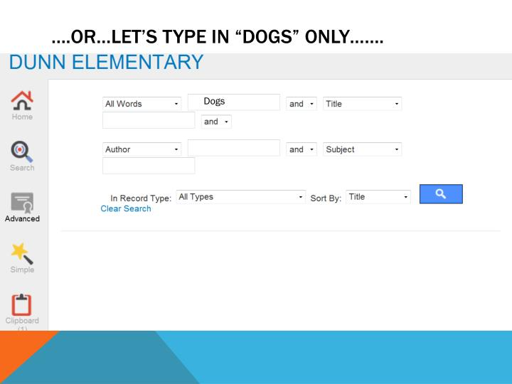"….Or…Let's type in ""Dogs"" only……."