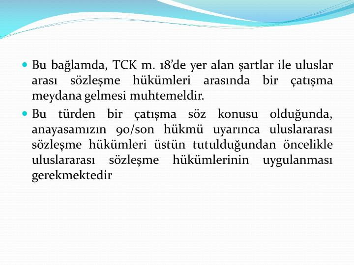 Bu bağlamda, TCK m. 18'de yer alan şartlar ile uluslar arası sözleşme hükümleri arasında bir çatışma meydana gelmesi muhtemeldir.