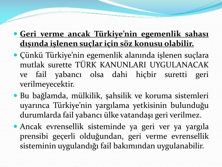 Geri verme ancak Türkiye'nin egemenlik sahası dışında işlenen suçlar için söz konusu olabilir.