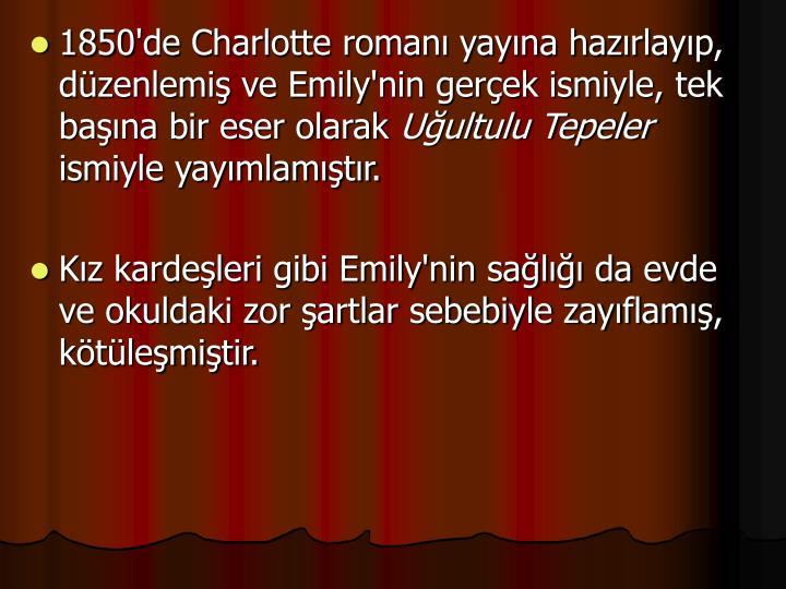 1850'de Charlotte romanı yayına hazırlayıp, düzenlemiş ve Emily'nin gerçek ismiyle, tek başına bir eser olarak