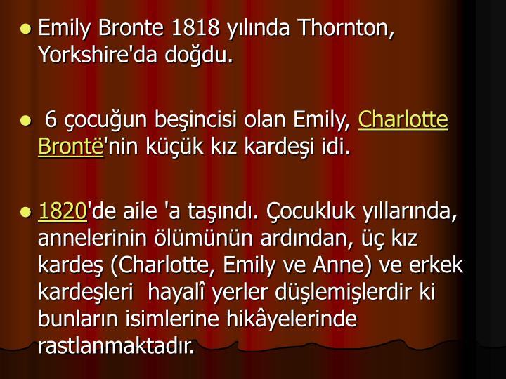 Emily Bronte 1818 yılında Thornton, Yorkshire'da doğdu.