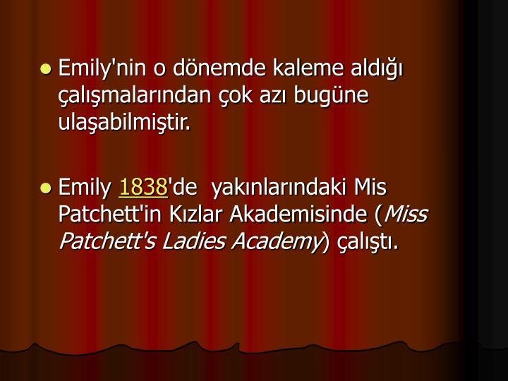 Emily'nin o dönemde kaleme aldığı çalışmalarından çok azı bugüne ulaşabilmiştir.