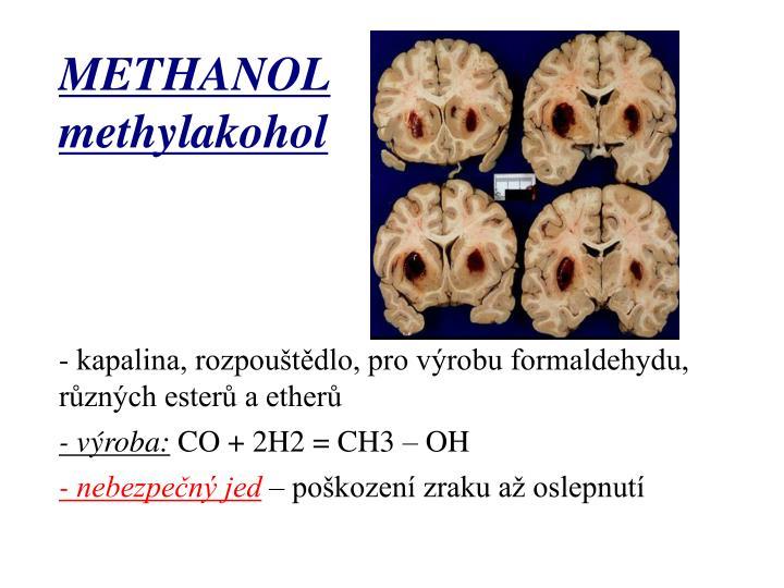 - kapalina, rozpouštědlo, pro výrobu formaldehydu, různých esterů a etherů