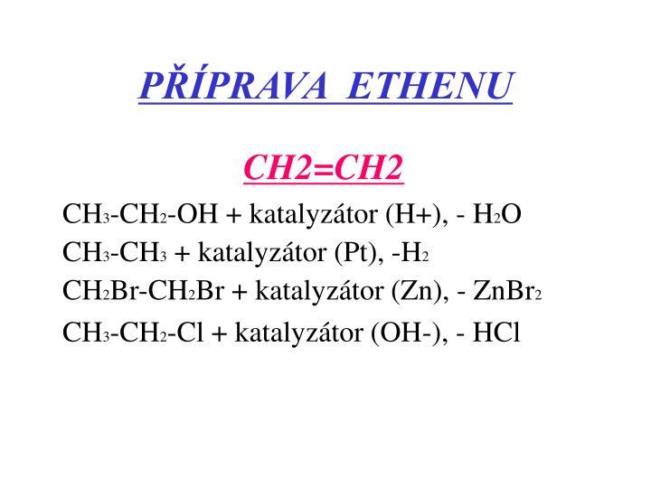 PŘÍPRAVA  ETHENU