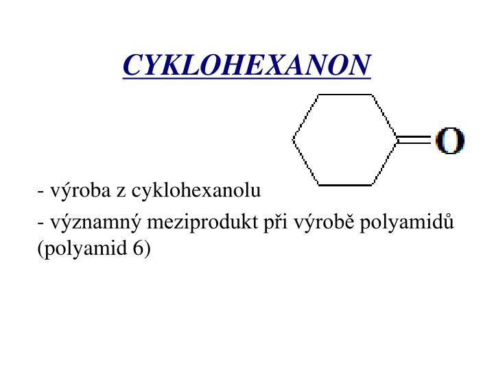 - výroba z cyklohexanolu