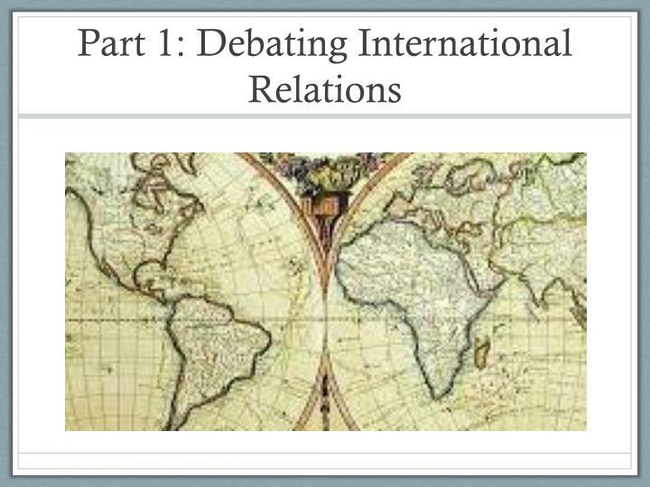 Part 1: Debating International Relations