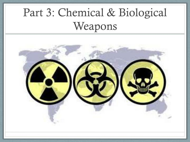 Part 3: Chemical & Biological Weapons