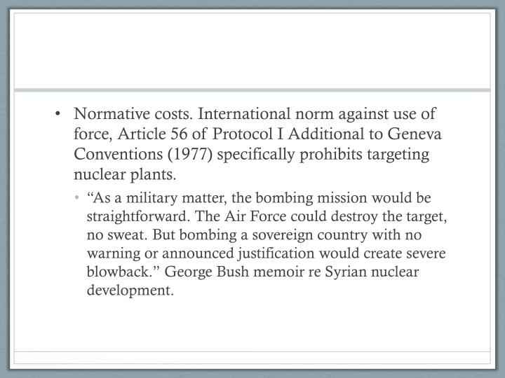 Normative costs. International norm against use of force, Article 56 of Protocol I Additional to Geneva Conventions (1977) specifically prohibits targeting nuclear plants