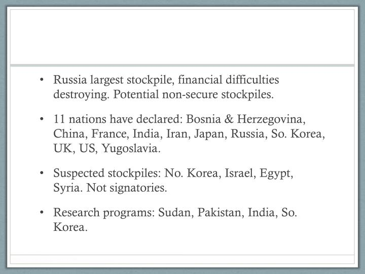 Russia largest stockpile, financial difficulties destroying. Potential non-secure stockpiles.