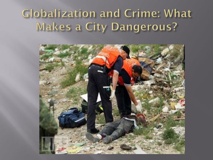Globalization and Crime: What Makes a City Dangerous?
