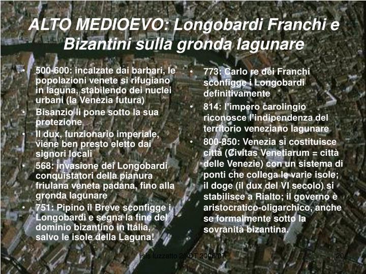 500-600: incalzate dai barbari, le popolazioni venete si rifugiano in laguna, stabilendo dei nuclei urbani (la Venezia futura)