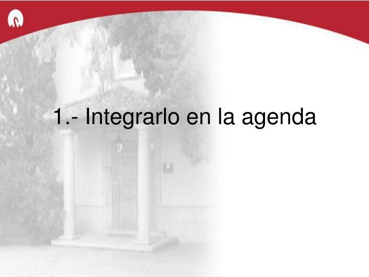 1.- Integrarlo en la agenda