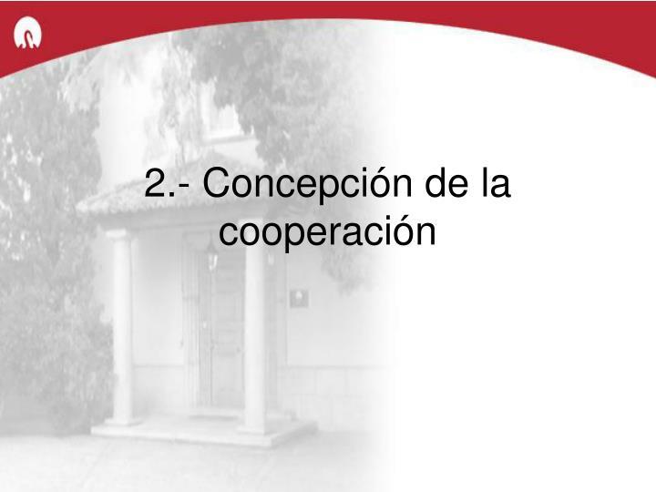2.- Concepción de la cooperación