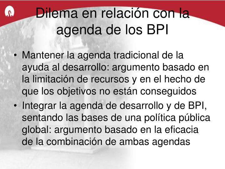 Dilema en relación con la agenda de los BPI
