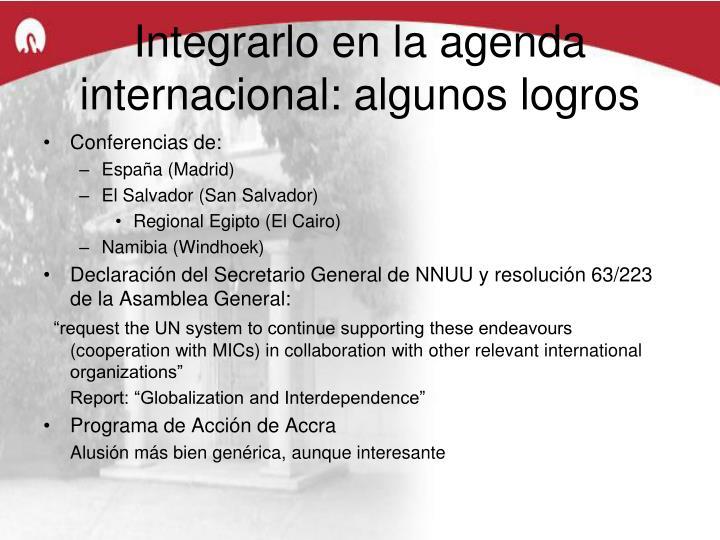 Integrarlo en la agenda internacional: algunos logros