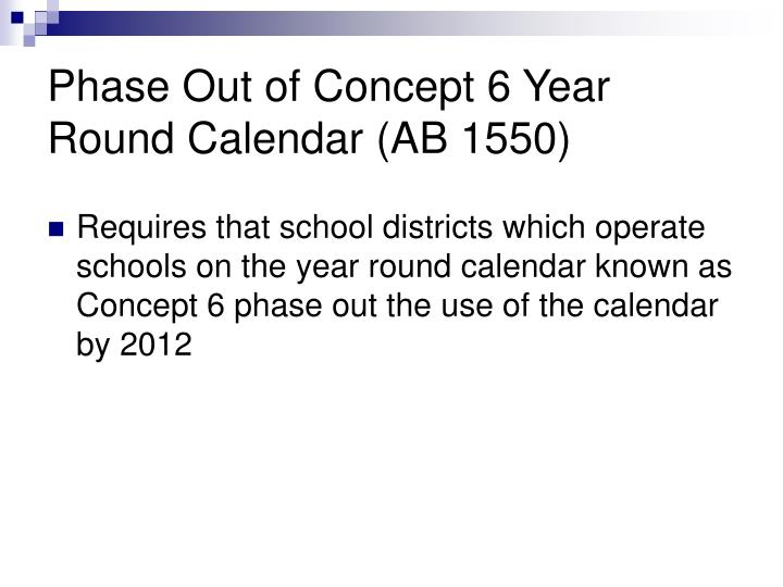 Phase Out of Concept 6 Year Round Calendar (AB 1550)