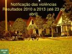 notifica o das viol ncias resultados 2010 a 2013 at 23 de abril