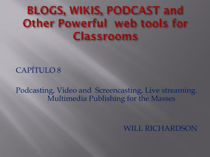 BLOGS, WIKIS, PODCAST and Other Powerful  web tools for Classrooms