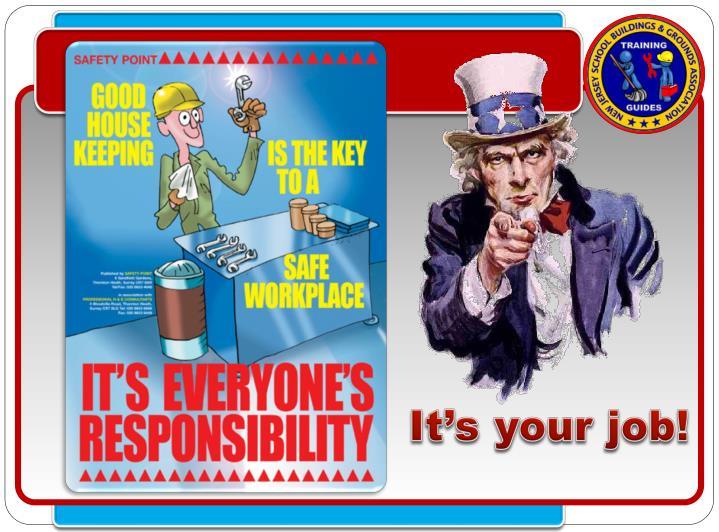 It's your job!