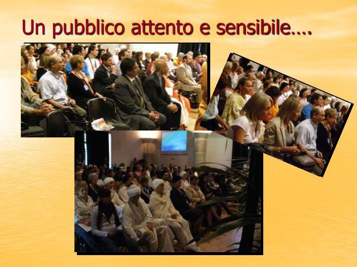 Un pubblico attento e sensibile….