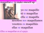 maquillar se to make oneself up