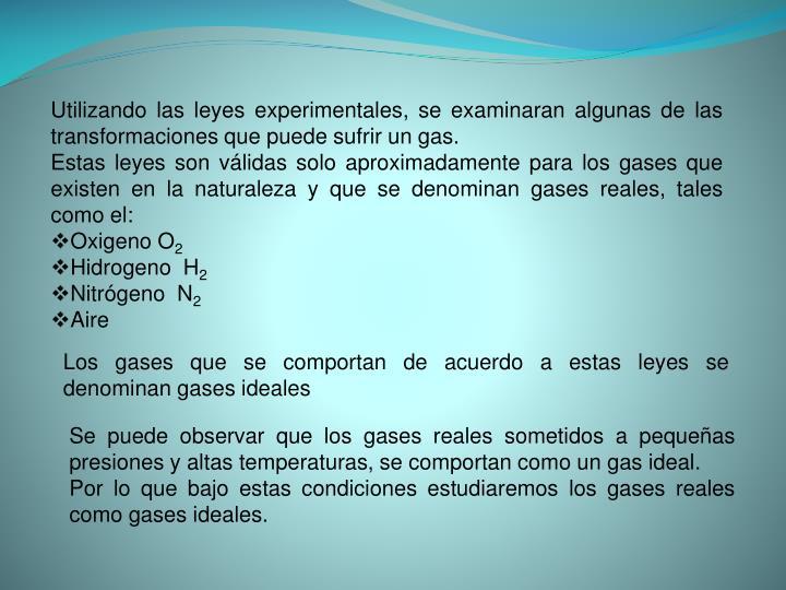 Utilizando las leyes experimentales, se examinaran algunas de las transformaciones que puede sufrir un gas.
