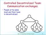 controlled decentralized team communication exchanges