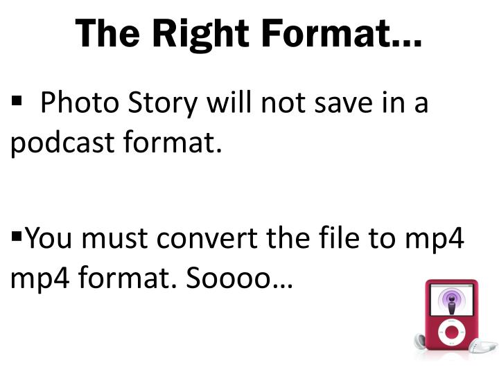 The Right Format…