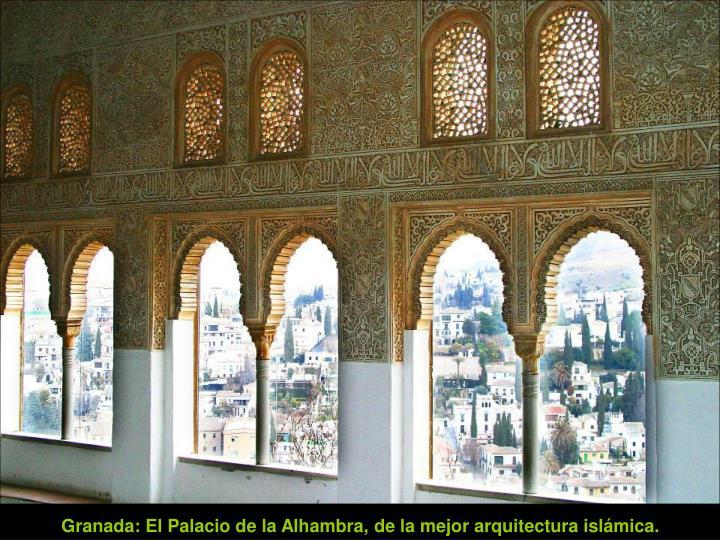 Granada: El Palacio de la Alhambra, de la mejor arquitectura islámica.
