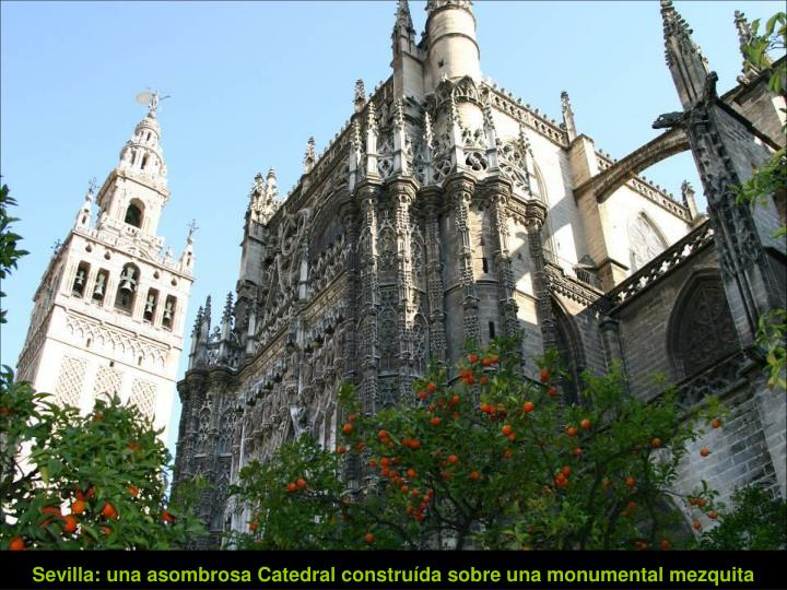 Sevilla: una asombrosa Catedral construída sobre una monumental mezquita