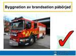 byggnation av brandsation p b rjad