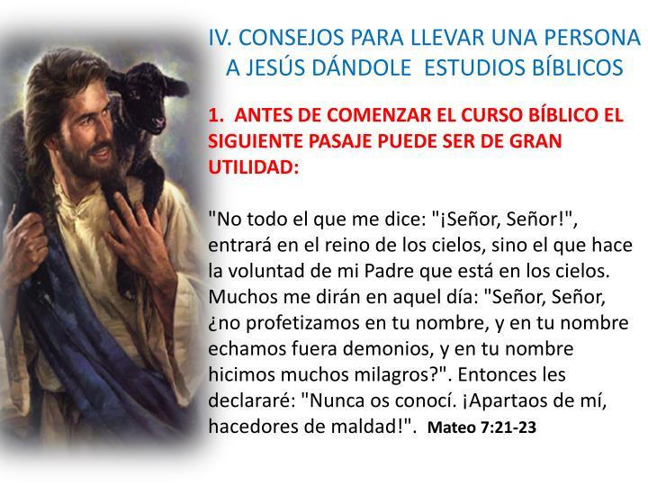 IV. CONSEJOS PARA LLEVAR UNA PERSONA A JESÚS DÁNDOLE  ESTUDIOS BÍBLICOS