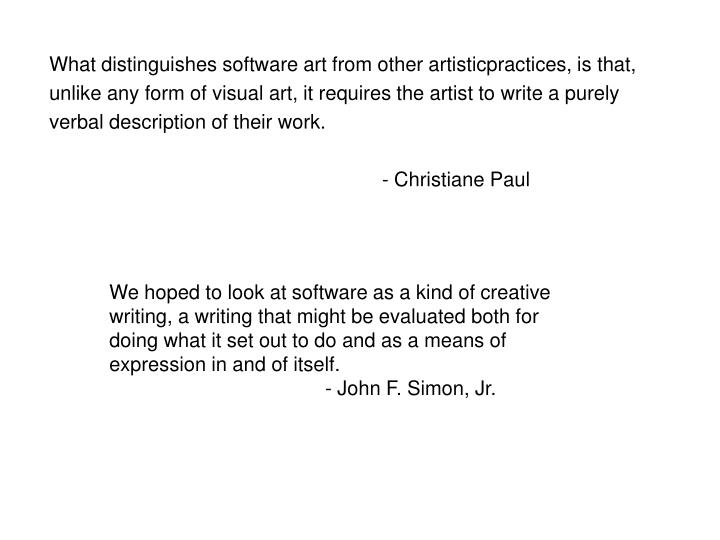What distinguishes software art from other artisticpractices, is that,