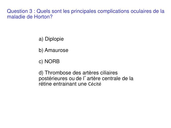 Question 3 : Quels sont les principales complications oculaires de la maladie de Horton?