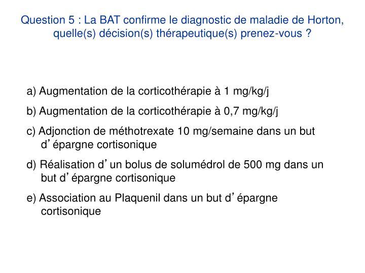 a) Augmentation de la corticothérapie à 1 mg/kg/j