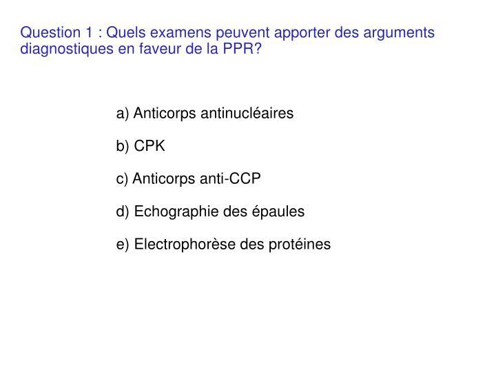 Question 1 : Quels examens peuvent apporter des arguments diagnostiques en faveur de la PPR?