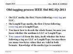 old tagging process ieee std 802 1q 20111