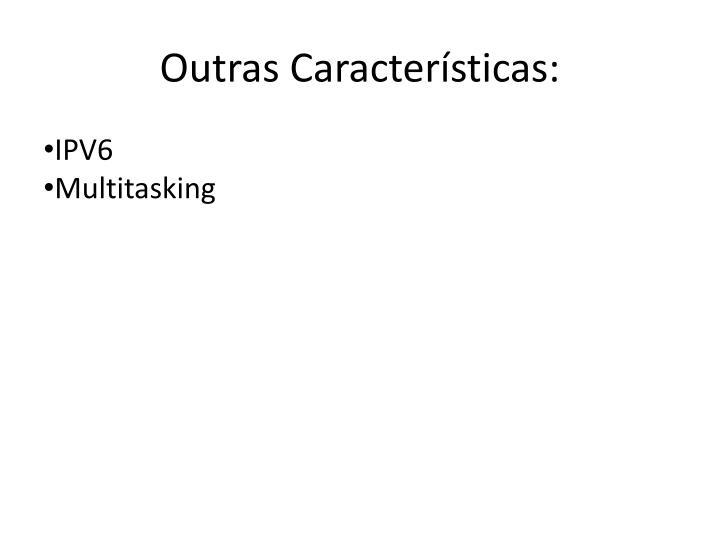 Outras Características: