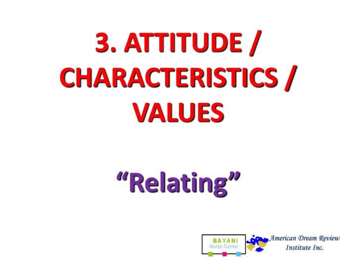 3. ATTITUDE / CHARACTERISTICS / VALUES