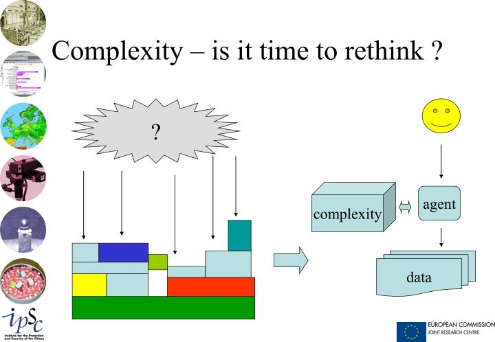 Complexity – is it time to rethink ?