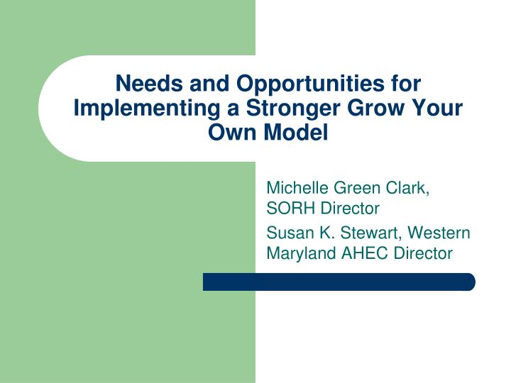 Needs and opportunities for implementing a stronger grow your own model