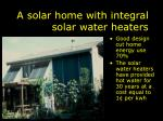 a solar home with integral solar water heaters