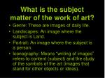 what is the subject matter of the work of art