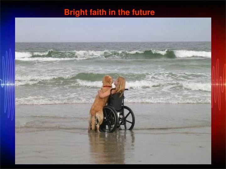Bright faith in the future