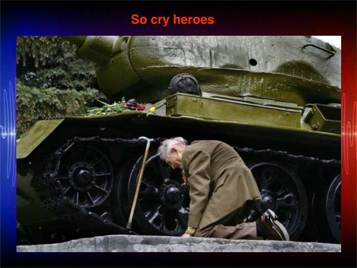 So cry heroes